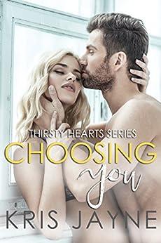 Choosing You (Thirsty Hearts Book 2) by [Jayne, Kris]