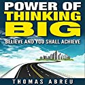 Power of Thinking Big: Believe and You Shall Achieve Audiobook by Thomas Abreu Narrated by Forris Day Jr