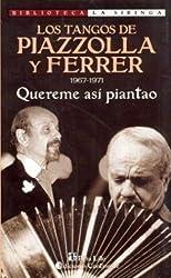 Los Tangos de Piazzolla y Ferrer: 1967-1971: Quereme Asi Piantao (Biblioteca La Siringa)