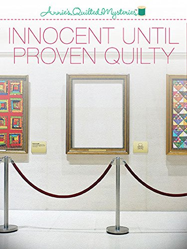 Innocent Until Proven Quilty (Annies Quilted Mysteries)