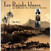 Rajahs blancs (Les): Dynastie des Brooke à Bornéo (La)