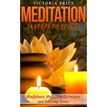 Meditation: 34 Steps to Peace- Mindfulness, Meditation Techniques and Relieving Stress (Meditation, Mindfulness, Stress, Doubt)