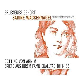 Bettine von Arnim. Briefe aus ihrem Familienalltag Hörbuch