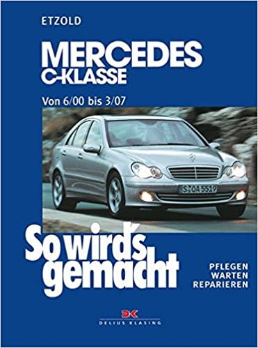 So wirds gemacht: Mercedes C-Klasse von 6/00 bis 3/07: Mercedes C-Klasse Typ 203 . Limousine / T-Modell / Sportcoupé. Pflegen - warten - reparieren: ...