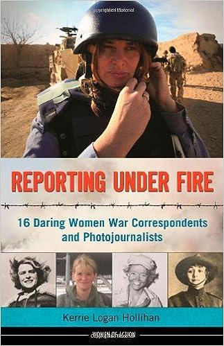 Amazon.com: Reporting Under Fire: 16 Daring Women War Correspondents And  Photojournalists (Women Of Action) (9781613747100): Kerrie Logan Hollihan:  Books