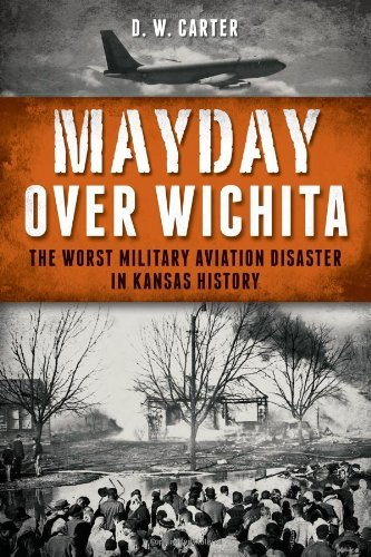 Mayday Over Wichita:: The Worst Military Aviation Disaster in Kansas History by D. W. Carter - Shopping In Wichita Kansas