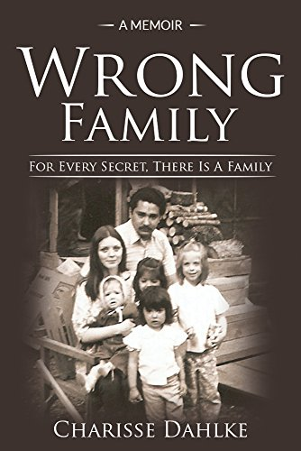 Wrong Family: For Every Secret, There Is A Family by [Dahlke, Charisse]