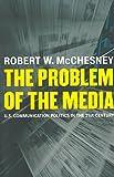 The Problem of the Media: U.S. Communication Politics in the Twenty-First Century