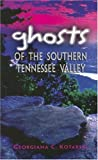 Ghosts of the Southern Tennessee Valley, Georgiana Kotarski, 0895873265