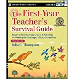 img - for The First-Year Teacher's Survival Guide: Ready-to-Use Strategies, Tools & Activities for Meeting the Challenges of Each School Day (Jossey-Bass Teacher Survival Guides) (Paperback) - Common book / textbook / text book