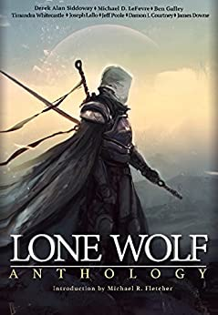Lone Wolf Anthology: A dark fantasy story collection by [Siddoway, Derek Alan, Galley, Ben, Downe, James, Lallo, Joseph R., Poole, Jeffrey, Whitecastle, Timandra, LeFevre, Michael D., Courtney, Damon J.]