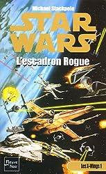 Les X-Wings, Tome 1 : L'escadron Rogue