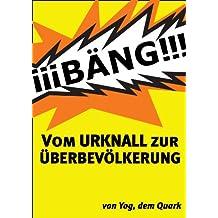 Vom URKNALL zur ÜBERBEVÖLKERUNG (German Edition)