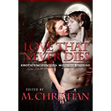 THE LOVE THAT NEVER DIES: Erotic Encounters with the Undead
