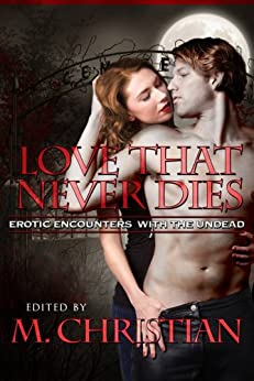 THE LOVE THAT NEVER DIES: Erotic Encounters with the Undead by [Christian, M]