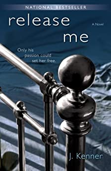 Release Me (The Stark Trilogy, Book 1) by [Kenner, J.]