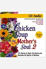 Chicken Soup for the Mother's Soul: 101 More Stories to Open the Hearts and Rekindle the Spirits of Mothers (Chicken Soup for the Soul) Audio CD