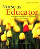 Nurse As Educator : Principles of Teaching and Learning for Nursing, Bastable, Susan B., 0763714410
