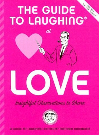 The Guide to Laughing at Love: Insightful Observations to Share (The Guide to Laughing at Life: A Handy Attitude Adjuster, 1)