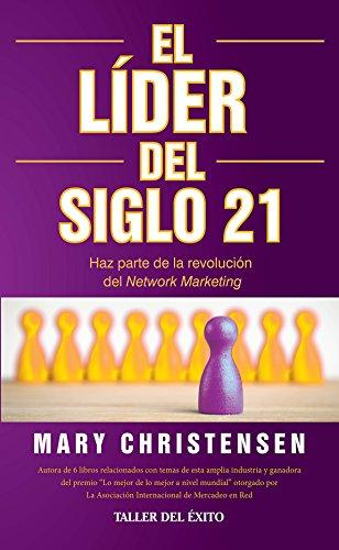 El líder del siglo 21: Haz parte de la revolución del Network Marketing (Spanish Edition)