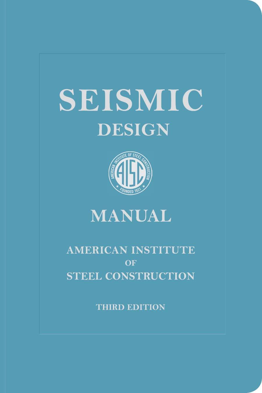 Seismic Design Manual, 3rd Edition: American Institute of Steel  Construction: 9781564240354: Amazon.com: Books