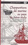 Charpentiers de marine au pays de Saint-Malo. Chroniques des Morin : trois siècles de fortune de mer par Morin