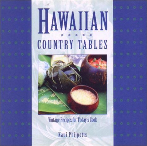 Hawaiian Country Tables: Vintage Recipes for Today's Cook by Kaui Philpotts