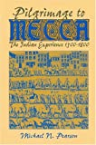 Pilgrimage to Mecca : The Indian Experience, 1500-1800, Pearson, Michael N., 155876089X