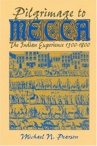 Pilgrimage to Mecca: The Indian Experience, 1500-1800 (World History)