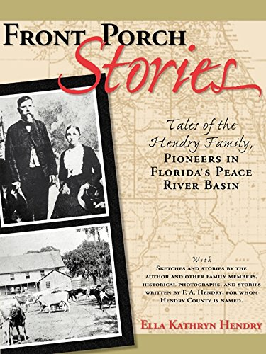 Front Porch Stories--Tales of the Hendry Family, Pioneers in Florida's Peace River Basin pdf