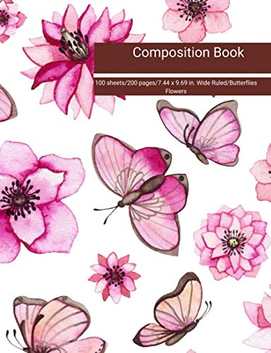 Composition Book 100 sheets/200 pages/7.44 x 9.69 in. Wide Ruled/Butterflies Flowers: Writing Notebook | Lined Page Book Soft Cover | Plain Journal | Butterflies Flowers -