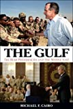 The Gulf : The Bush Presidencies and the Middle East, Cairo, Michael F., 0813136725