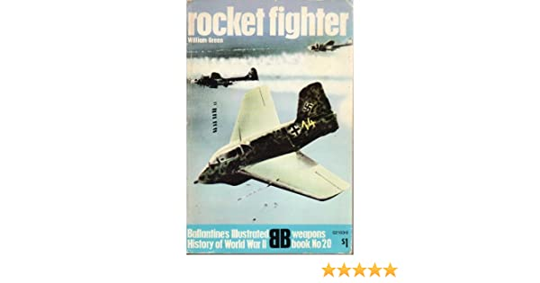 Rocket fighter (Ballantines illustrated history of World War II. Weapons book, no. 20): William Green: 9780345021632: Amazon.com: Books