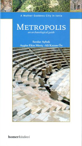 Metropolis: A Mother Goddess City in Ionia y Serdar Aybek, Ayg n Ekin Meric and Ali Kazum Öz (Homer Archaeological Guides)