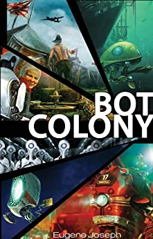 Bot Colony: A Novel Set In The Present And Near Future by [Joseph, Eugene]