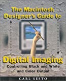The Macintosh Designer's Guide to Digital Imaging:Controlling Black & White and Color Output (with 16 pages of full color)