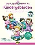 Singen, spielen, erzählen mit Kindergebärden (Buch inkl. Audio-CD): Lieder, Fingerspiele und Reime mit den Händen begleiten - für Kinder von 0-4 Jahren