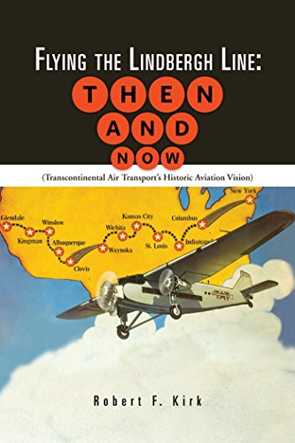 Flying the Lindbergh Line: Then & Now: (Transcontinental Air Transport'S Historic Aviation Vision) de [Kirk, Robert F.]