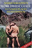 Naked Magazine's Worldwide Guide to Naked Places, Robert Steele, 188789599X