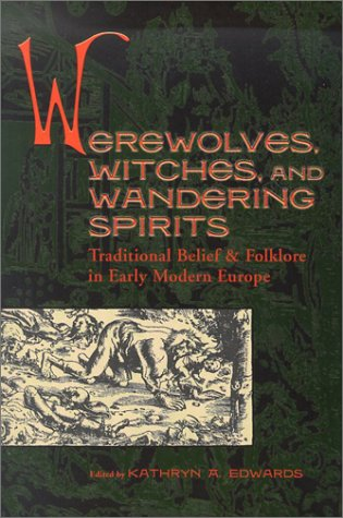 Werewolves, Witches, and Wandering Spirits: Traditional Belief & Folklore in Early Modern Europe (Sixteenth Century Essays & Studies, V. 62) ebook
