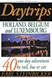 Daytrips Holland, Belgium and Luxembourg: 40 One-Day Adventures by Rail or Car, Third Edition