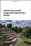 Architecture and the Origins of Preclassic Maya Politics