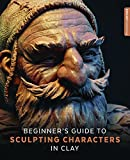 Kyпить Beginner's Guide to Sculpting Characters in Clay на Amazon.com
