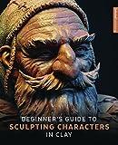 Kyпить Beginner's Guide to Sculpting Characters in Clay на Amazon.com