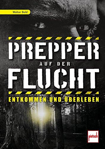 Prepper auf der Flucht: Entkommen und Überleben Taschenbuch – 27. September 2018 Walter Dold pietsch 3613508656 Garten / Pflanzen / Natur