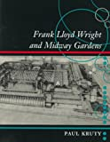 Frank Lloyd Wright and Midway Gardens, Paul S. Kruty, 0252023668