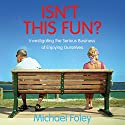 Isn't This Fun: Investigating the Serious Business of Enjoying Ourselves Audiobook by Michael Foley Narrated by John O'Mahony