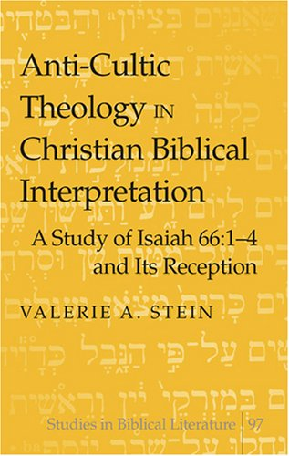 Anti-Cultic Theology in Christian Biblical Interpretation: A Study of Isaiah 66:1-4 and Its Reception (Studies in Biblical (2 Old Germany Stein)