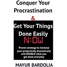 Conquer Your Procrastination & Get Your Things Done Easily: Proven strategies to increase your productivity dramatically and DOUBLE what you get done everyday