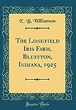 Amazon / Forgotten Books: The Longfield Iris Farm, Bluffton, Indiana, 1925 Classic Reprint (E B Williamson)